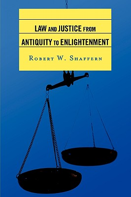 Law and Justice from Antiquity to Enlightenment By Shaffern, Robert W.
