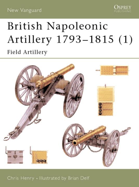 British Napoleonic Artillery 1793-1815 By Henry, Chris/ Delf, Brian (ILT)