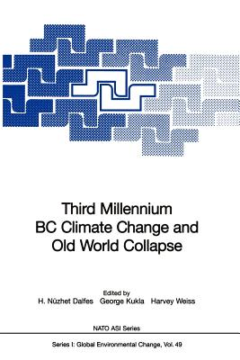Third Millennium Bc Climate Change and Old World Collapse By Dalfes, H. Nuzhet (EDT)/ Kukla, George (EDT)/ Weiss, Harvey (EDT)